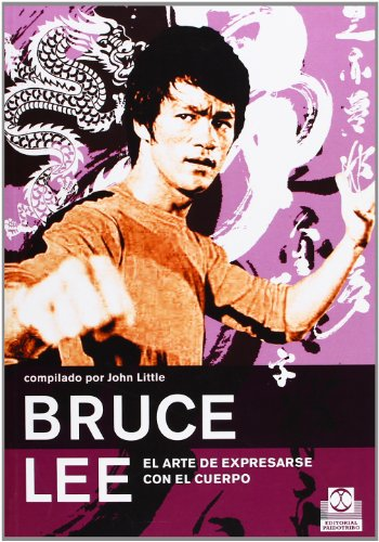 Bruce Lee El Arte De Expresarse Con El Cuerpo/ Bruce Lee The Art Of Expression With The Body