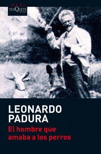 El hombre que amaba a los perros By Leonardo Padura Fuentes