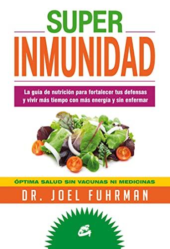 Superinmunidad : la guía de nutrición para fortalecer tus defensas y vivir más tiempo con más energía y sin enfermar By Joel Fuhrman