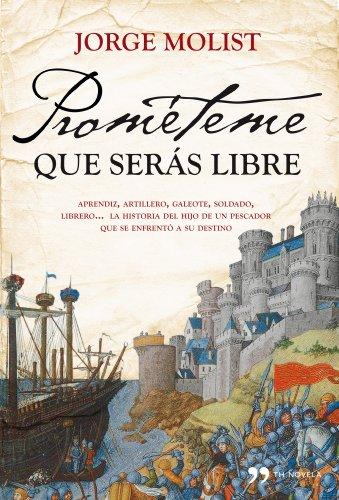 Prométeme que serás libre : aprendiz, artillero, galeote, soldado, librero-- la historia del hijo pescador que se enfrentó a su destino By Jorge Molist