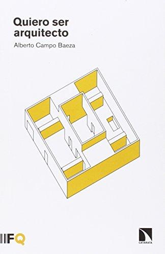Quiero ser arquitecto By Alberto Campo Baeza