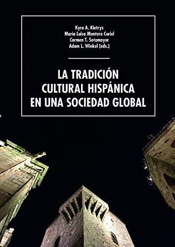 La tradición cultural hispánica en una sociedad global (Spanish Edition) By Kyra A. Kietrys