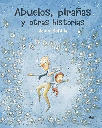 Abuelos, Piranas Y Otras Historias von Rocio Bonilla
