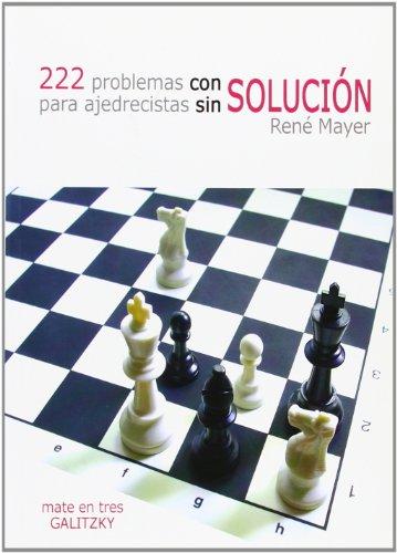 222 problemas con solución para ajedrecistas sin solución By Ren Mayer