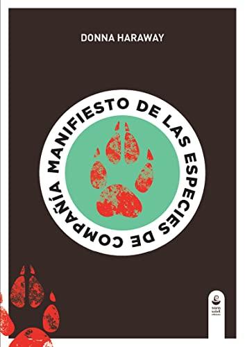 Manifiesto de las especies de compañía : perros, personas y la alteridad significativa By Donna Jeane Haraway