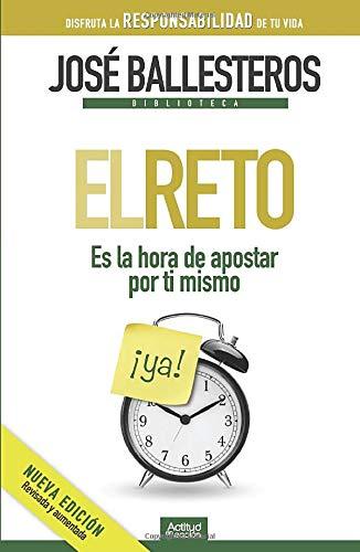 EL RETO: Es la hora de apostar por ti mismo By José Ballesteros