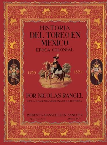 Historia del toreo en México: Época colonial 1529-1821 By Nicolas Rangel