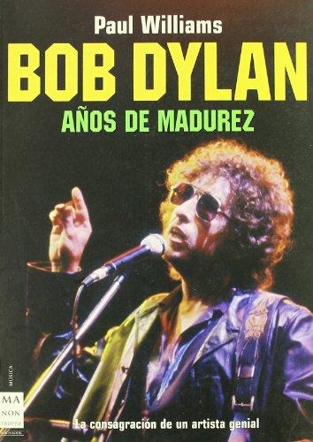 Bob Dylan: Anos de Madurez By Paul Williams