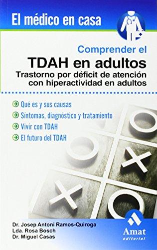 Comprender El TDAH en Adultos/ Understanding Understanding TDAH in Adults: Trastorno Por Deficit De Atencion Con Hiperactividad En Adultos (El Medico En Casa/ the Doctor at Home) By Miguel Casas