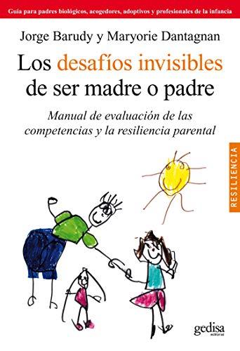 Los desafíos invisibles de ser madre o padre: Manual de evaluación de las competencias y la resiliencia parental By Jorge Barudy