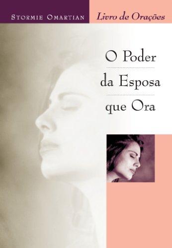 O Poder da Esposa que Ora. Livro de Orações (Em Portuguese do Brasil) By Stormie Omartian