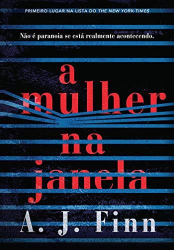 A Mulher na Janela. Nao e Paranoia se Esta Realmente Acontecendo (Em Portugues do Brasil) By A. J. Finn