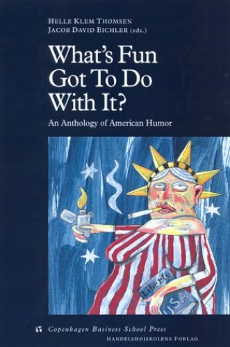 What's Fun Got to Do with it?: An Anthology of American Humor by Helle Klem Thomsen