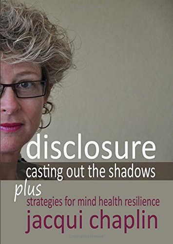Disclosure: Casting Out the Shadows: Strategies for Mind Health Resilience By Jacqui Chaplin