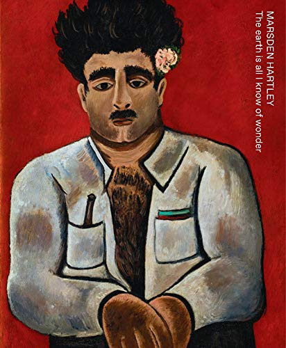 Marsden Hartley: The Earth Is All I Know of Wonder By Other Marsden Hartley