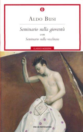 Seminario sulla gioventù-Seminario sulla vecchiaia By Aldo Busi