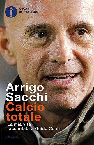 Calcio totale. La mia vita raccontata a Guido Conti By Arrigo Sacchi