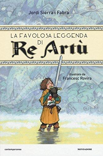 La favolosa leggenda di Re Artù By Jordi Sierra I Fabra