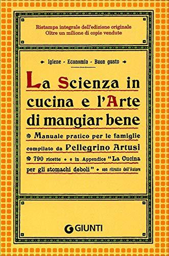 La scienza in cucina e l'arte di mangiar bene By Pellegrino Artusi