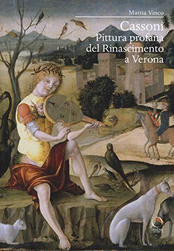 Cassoni : pittura profana del Rinascimento a Verona By Mattia Vinco