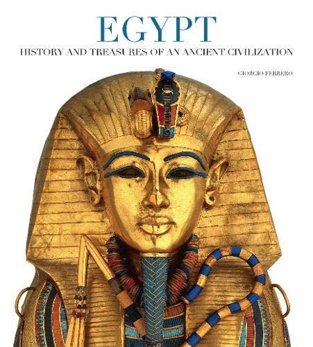 Egypt: History and Treasures of an Ancient Civilization By Giorgio Ferrero