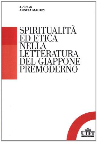 Spiritualità ed etica nella letteratura del Giappone premoderno By A. Maurizi