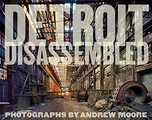 Detroit Disassembled By Andrew Moore