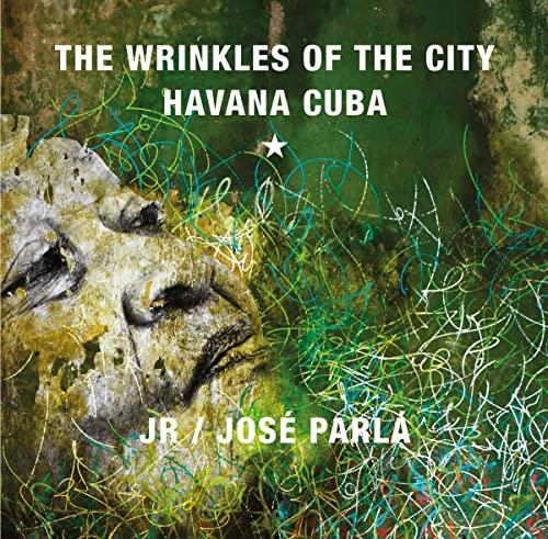 The Wrinkles of the City: Havana Cuba By Jose Parla