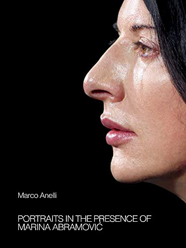 Marco Anelli: Portraits in the Presence of Marina Abramovic By Marco Anelli
