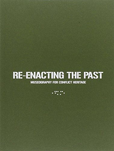 Re-enacting the Past: Museography for Conflict Heritage By M. Bassanelli