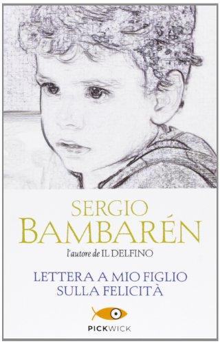 Lettera a mio figlio sulla felicità By Sergio Bambarén