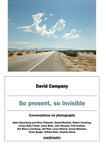 David Campany: So present, so invisible By David Campany