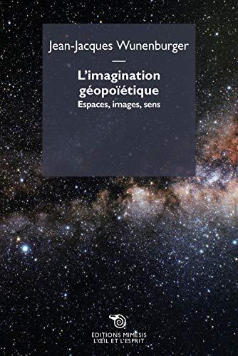 L'Imagination Geopoietique: ESPACES, IMAGES, SENS By Jean-Jacques WUNENBURGE