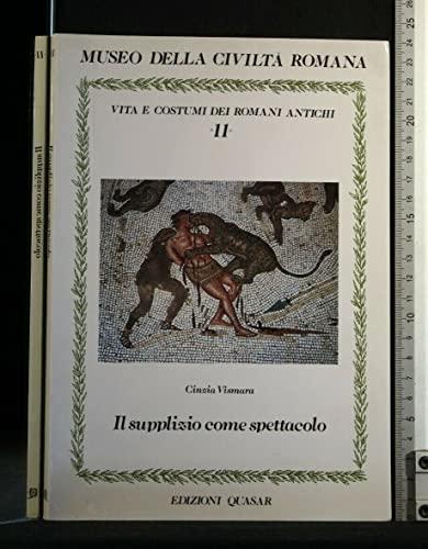 Il supplizio come spettacolo (Vita e costumi dei Romani antichi / Museo della civiltà romana) By Cinzia Vismara