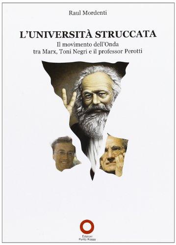 L'Università struccata. Il movimento dell'onda tra Marx, Toni Negri e il professor Perotti By Raul. Mordenti