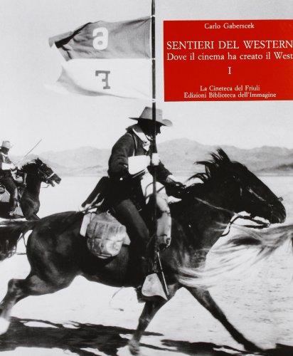 Sentieri del western. Dove il cinema ha creato il West By Carlo Gaberscek