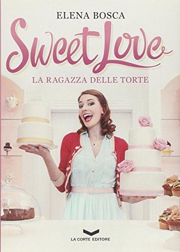 Sweet love. La ragazza delle torte By Elena Bosca
