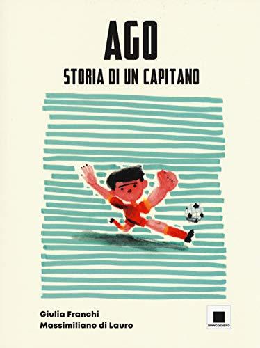 Ago storia di un capitano. Ediz. ad alta leggibilità By Giulia Franchi