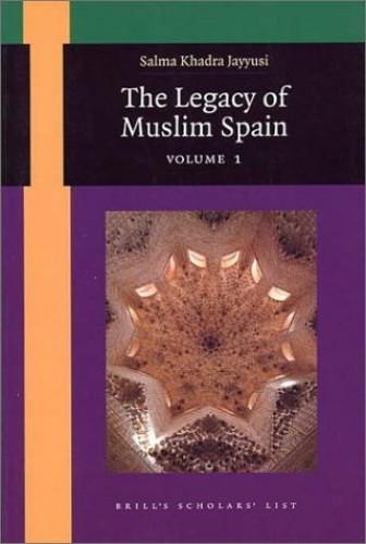 The Legacy of Muslim Spain (2 vols) By Salma Khadra Jayyusi