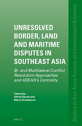 Unresolved Border, Land and Maritime Disputes in Southeast Asia By Alfred Gerstl