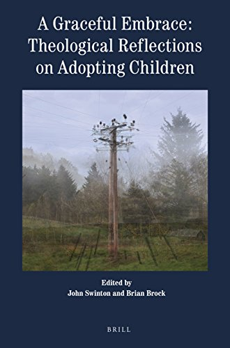 A Graceful Embrace: Theological Reflections on Adopting Children By Volume editor John Swinton