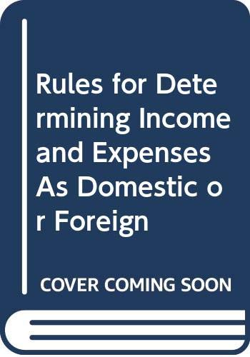 Rules for Determining Income and Expenses As Domestic or Foreign By International Fiscal Association Staff