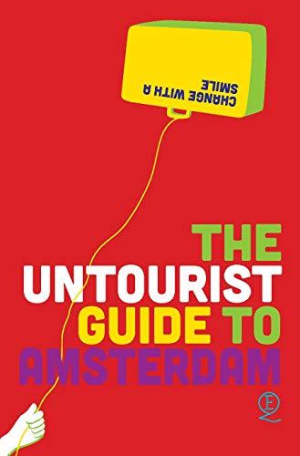 The Untourist Guide to Amsterdam By Elena Simons