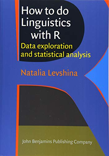 How to do Linguistics with R: Data exploration and statistical analysis By Natalia Levshina (Universite catholique de Louvain)