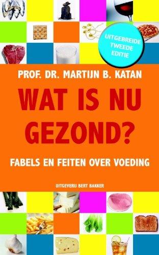 Wat is nu gezond?: fabels en feiten over voeding By Martijn B. Katan