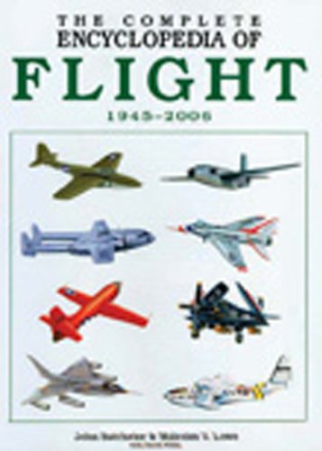 The Complete Encyclopedia of Flight 1945-2006 By John Batchelor (University of Newcastle Upon Tyne)