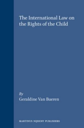 The International Law on the Rights of the Child (International Studies in Human Rights) By Geraldine van Bueren