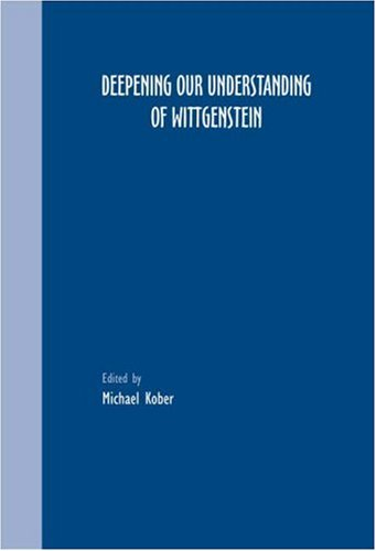 Deepening our Understanding of Wittgenstein By Volume editor Michael Kober