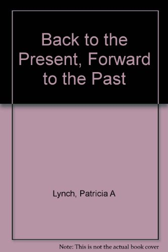 Back to the Present, Forward to the Past By Patricia A Lynch