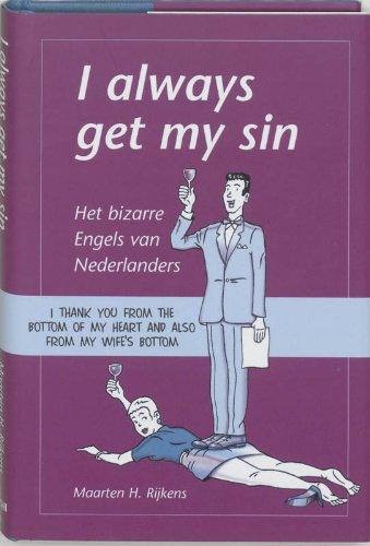 I always get my sin: het bizarre Engels van Nederlanders By Maarten H. Rijkens